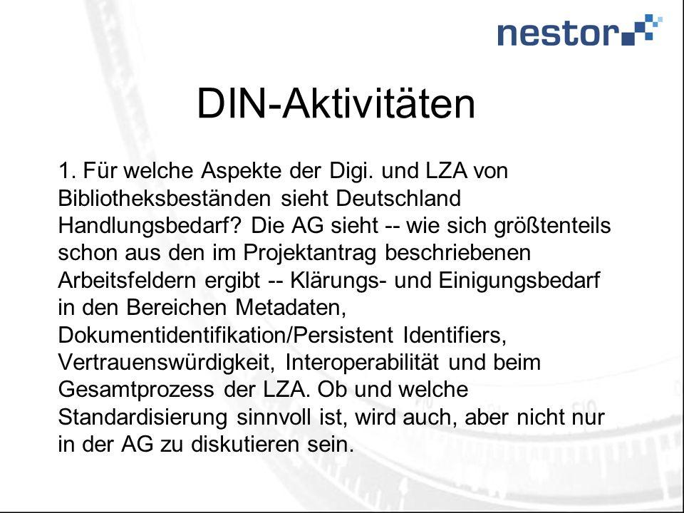 DIN-Aktivitäten 1. Für welche Aspekte der Digi. und LZA von Bibliotheksbeständen sieht Deutschland Handlungsbedarf? Die AG sieht -- wie sich größtente