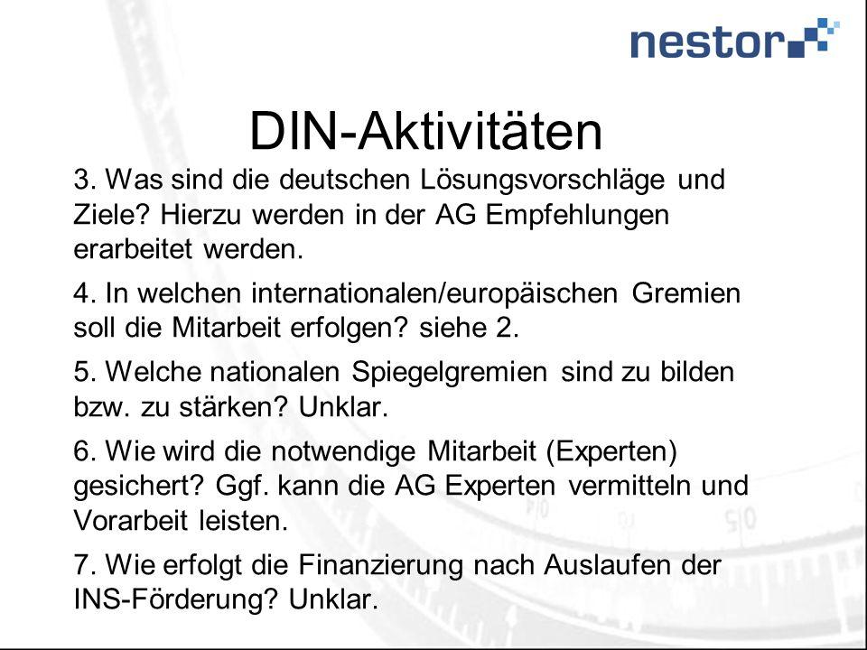 DIN-Aktivitäten 3. Was sind die deutschen Lösungsvorschläge und Ziele? Hierzu werden in der AG Empfehlungen erarbeitet werden. 4. In welchen internati
