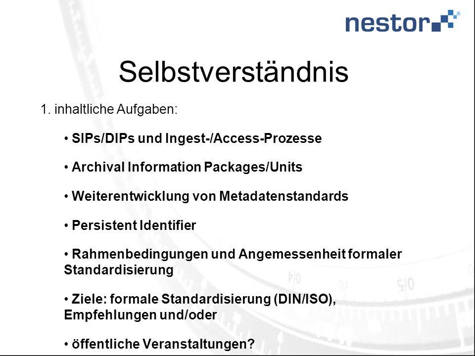 Selbstverständnis 1. inhaltliche Aufgaben: SIPs/DIPs und Ingest-/Access-Prozesse Archival Information Packages/Units Weiterentwicklung von Metadatenst