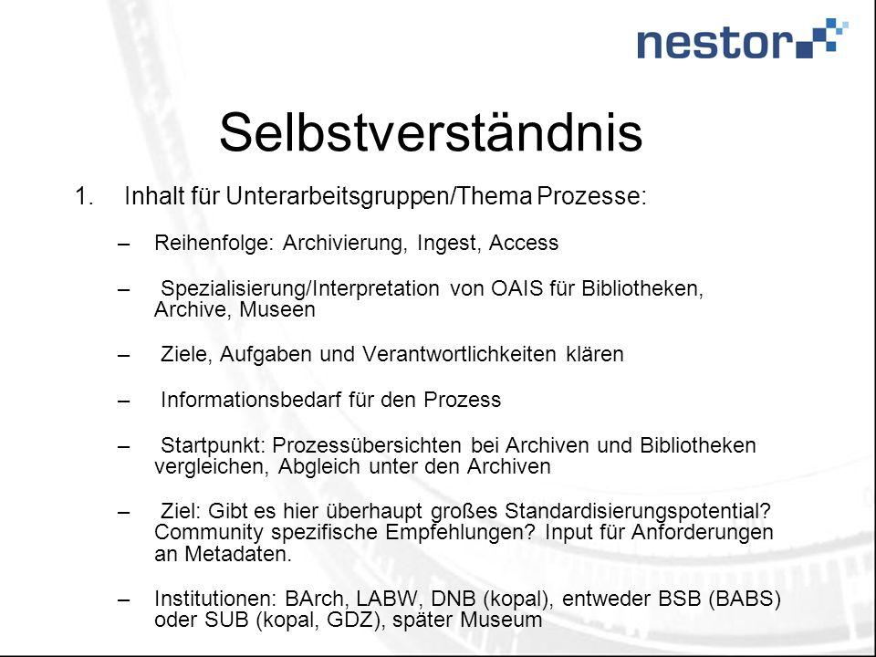 Selbstverständnis 1.Inhalt für Unterarbeitsgruppen/Thema Metadatenstandards: –1.
