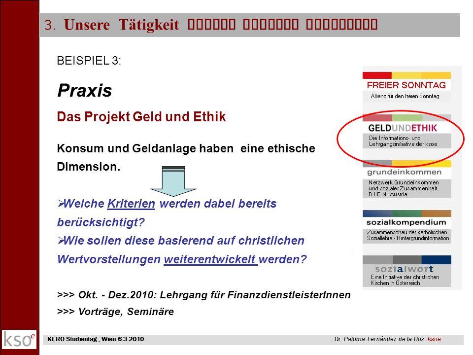3. Unsere Tätigkeit anhand einiger Beispiele KLRÖ Studientag, Wien 6.3.2010 Dr. Paloma Fernández de la Hoz ksoe BEISPIEL 3: Praxis Das Projekt Geld un