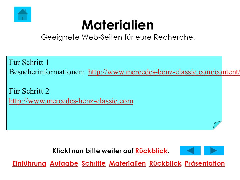 Materialien Geeignete Web-Seiten für eure Recherche. Klickt nun bitte weiter auf Rückblick.Rückblick EinführungEinführung Aufgabe Schritte Materialien
