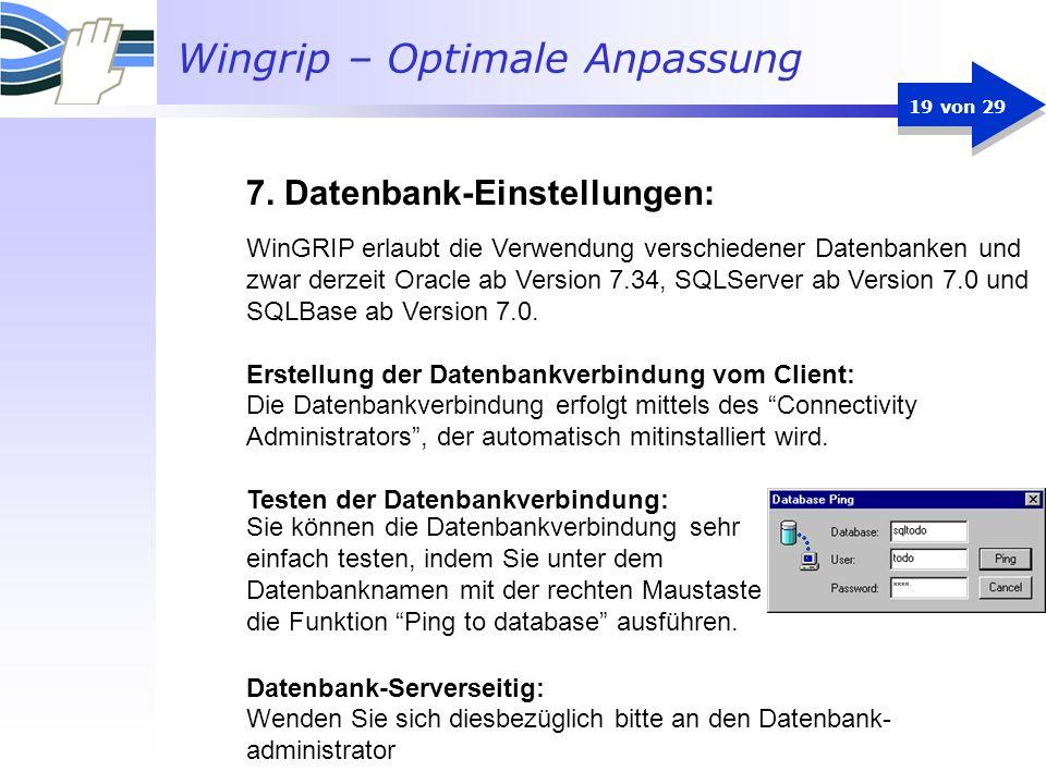 Wingrip – Optimale Anpassung 19 von 29 WinGRIP erlaubt die Verwendung verschiedener Datenbanken und zwar derzeit Oracle ab Version 7.34, SQLServer ab