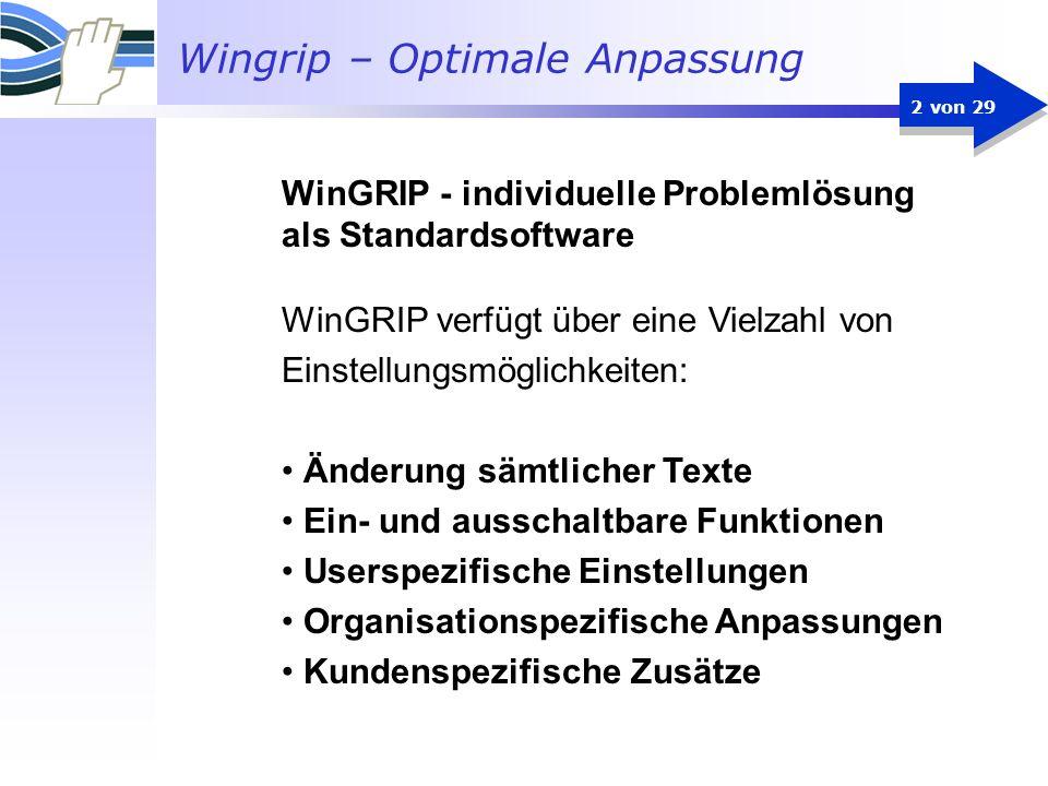 Wingrip – Optimale Anpassung 2 von 29 WinGRIP verfügt über eine Vielzahl von Einstellungsmöglichkeiten: Änderung sämtlicher Texte Ein- und ausschaltba