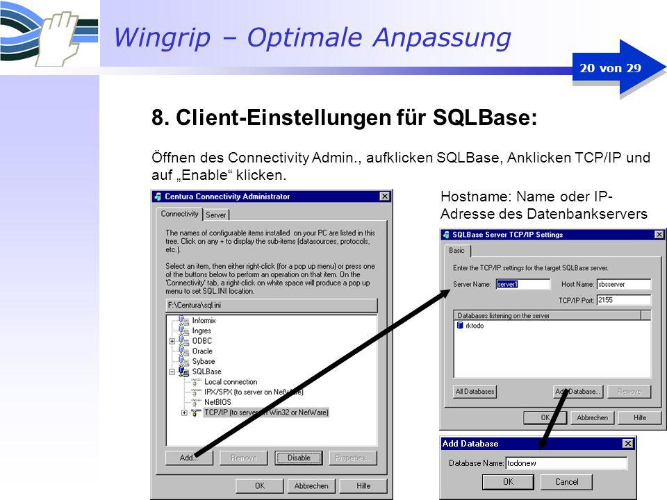 Wingrip – Optimale Anpassung 20 von 29 Hostname: Name oder IP- Adresse des Datenbankservers Öffnen des Connectivity Admin., aufklicken SQLBase, Anklic