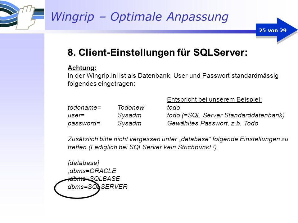 Wingrip – Optimale Anpassung 25 von 29 Achtung: In der Wingrip.ini ist als Datenbank, User und Passwort standardmässig folgendes eingetragen: Entspric