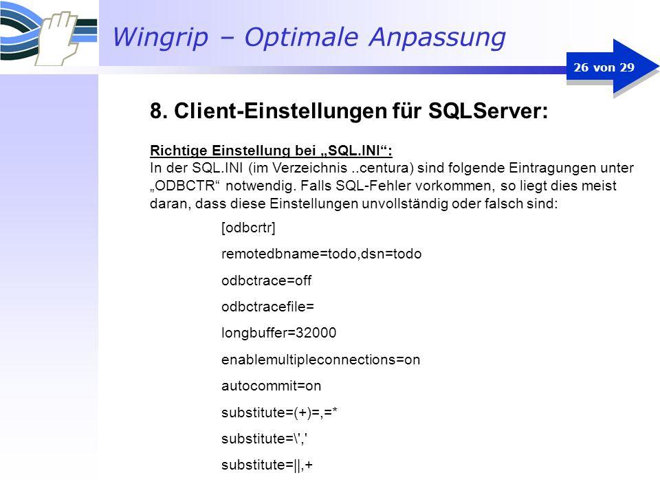 Wingrip – Optimale Anpassung 26 von 29 Richtige Einstellung bei SQL.INI: In der SQL.INI (im Verzeichnis..centura) sind folgende Eintragungen unter ODB