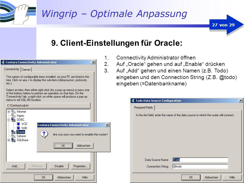 Wingrip – Optimale Anpassung 27 von 29 1.Connectivity Administrator öffnen 2.Auf Oracle gehen und auf Enable drücken 3.Auf Add gehen und einen Namen (