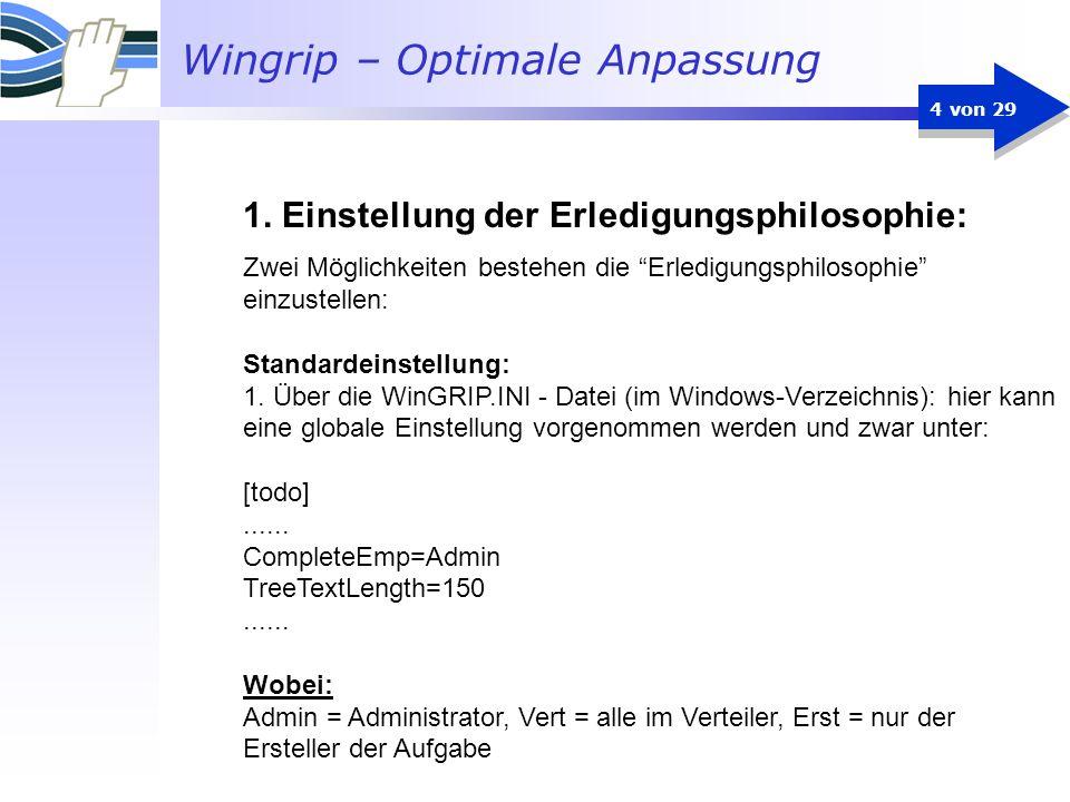 Wingrip – Optimale Anpassung 25 von 29 Achtung: In der Wingrip.ini ist als Datenbank, User und Passwort standardmässig folgendes eingetragen: Entspricht bei unserem Beispiel: todoname=Todonewtodo user=Sysadmtodo (=SQL Server Standarddatenbank) password=SysadmGewähltes Passwort, z.b.