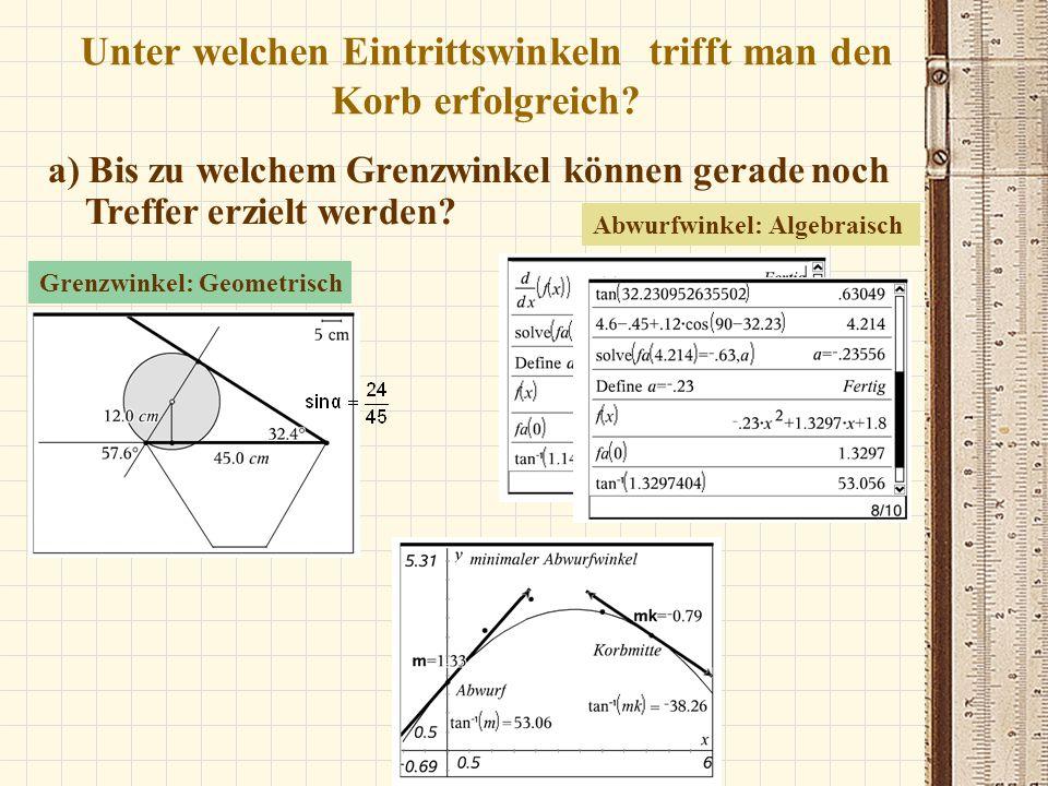 a) Bis zu welchem Grenzwinkel können gerade noch Treffer erzielt werden? Grenzwinkel: Geometrisch Abwurfwinkel: Algebraisch Unter welchen Eintrittswin