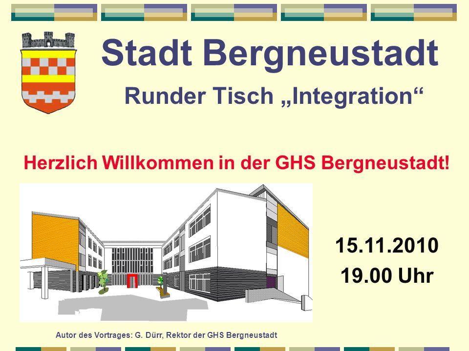 Stadt Bergneustadt Runder Tisch Integration 15.11.2010 19.00 Uhr Herzlich Willkommen in der GHS Bergneustadt.