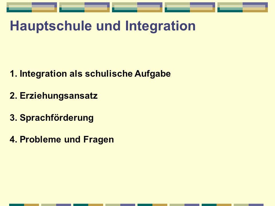 Hauptschule und Integration 1.Integration als schulische Aufgabe 2.