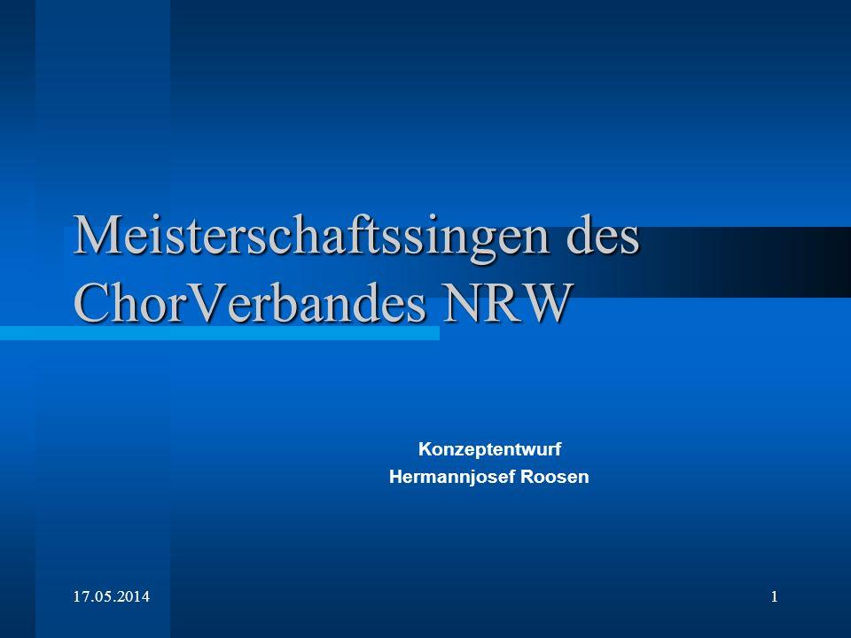 17.05.20141 Meisterschaftssingen des ChorVerbandes NRW Konzeptentwurf Hermannjosef Roosen