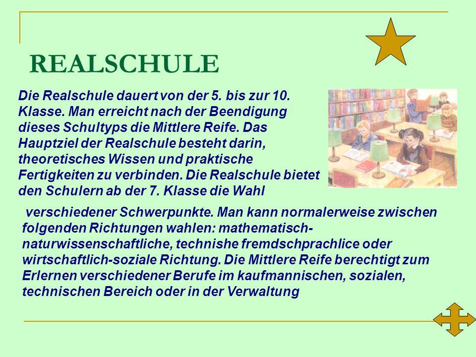 REALSCHULE Die Realschule dauert von der 5.bis zur 10.