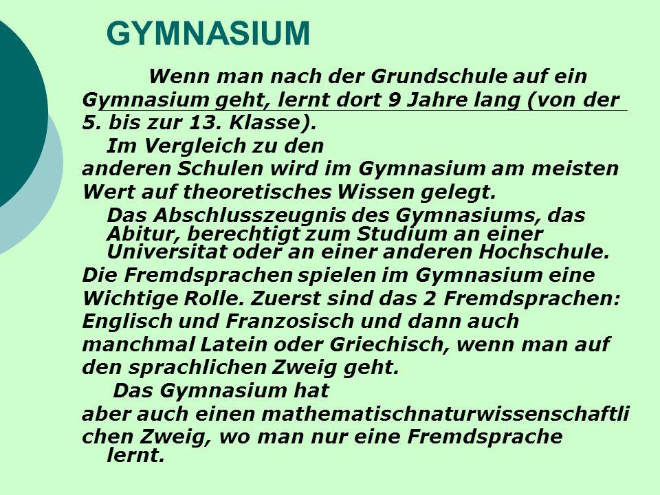 GYMNASIUM Wenn man nach der Grundschule auf ein Gymnasium geht, lernt dort 9 Jahre lang (von der 5.