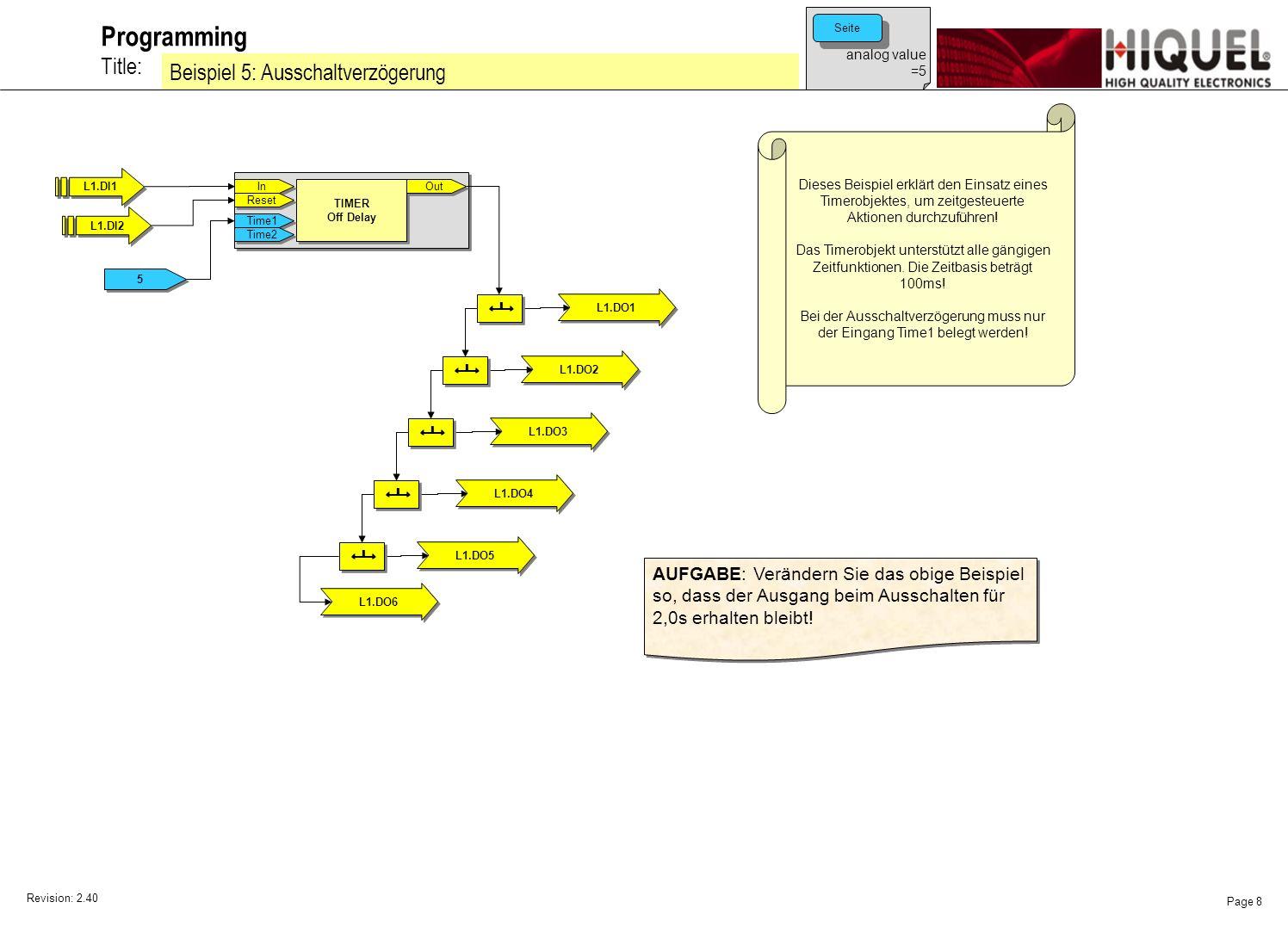 Revision: 2.40 Page 9 Title: Programming Beispiel 6: Ein- und Ausschaltverzögerung Dieses Beispiel erklärt den Einsatz eines Timerobjektes, um zeitgesteuerte Aktionen durchzuführen.