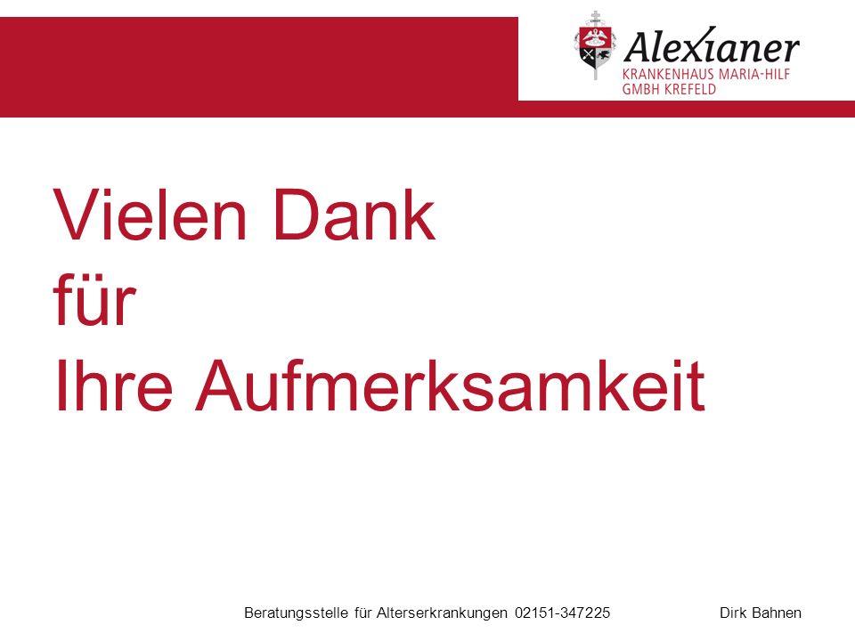 Dirk Bahnen Beratungsstelle für Alterserkrankungen 02151-347225 Vielen Dank für Ihre Aufmerksamkeit