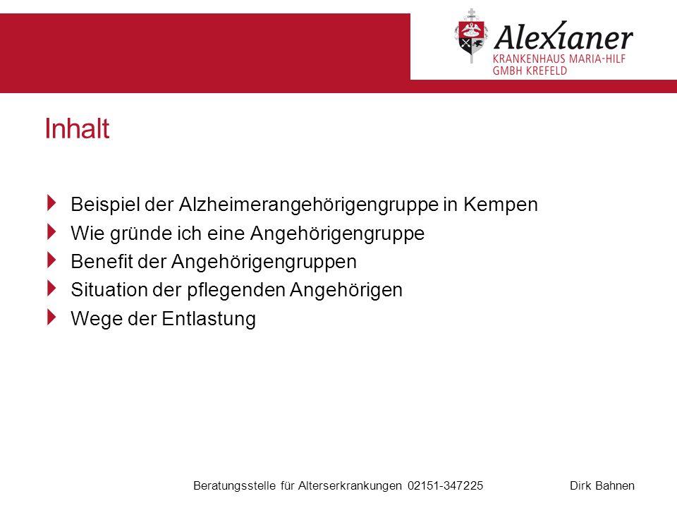 Dirk Bahnen Beratungsstelle für Alterserkrankungen 02151-347225 Inhalt Beispiel der Alzheimerangehörigengruppe in Kempen Wie gründe ich eine Angehörig