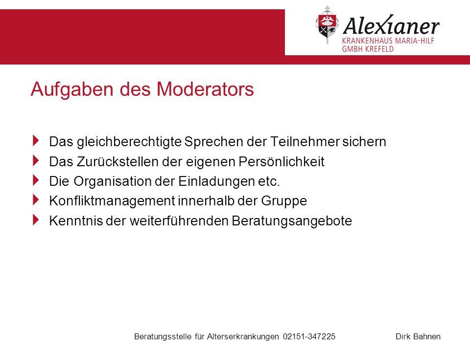 Dirk Bahnen Beratungsstelle für Alterserkrankungen 02151-347225 Aufgaben des Moderators Das gleichberechtigte Sprechen der Teilnehmer sichern Das Zurü