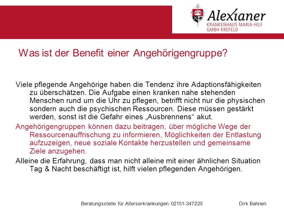 Dirk Bahnen Beratungsstelle für Alterserkrankungen 02151-347225 Was ist der Benefit einer Angehörigengruppe? Viele pflegende Angehörige haben die Tend