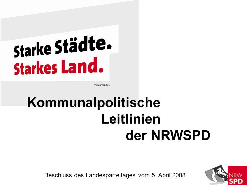 Kommunalpolitische Leitlinien der NRWSPD Beschluss des Landesparteitages vom 5. April 2008