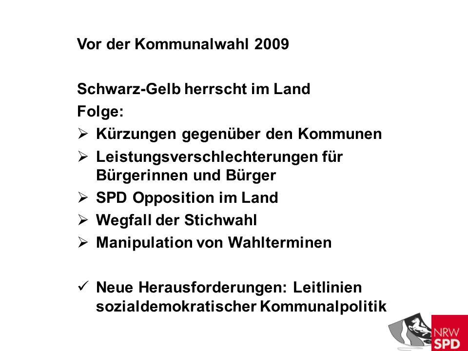 Vor der Kommunalwahl 2009 Schwarz-Gelb herrscht im Land Folge: Kürzungen gegenüber den Kommunen Leistungsverschlechterungen für Bürgerinnen und Bürger SPD Opposition im Land Wegfall der Stichwahl Manipulation von Wahlterminen Neue Herausforderungen: Leitlinien sozialdemokratischer Kommunalpolitik