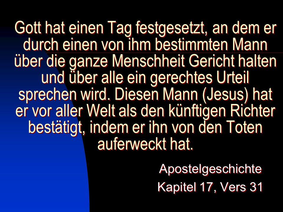 Gott hat einen Tag festgesetzt, an dem er durch einen von ihm bestimmten Mann über die ganze Menschheit Gericht halten und über alle ein gerechtes Urt