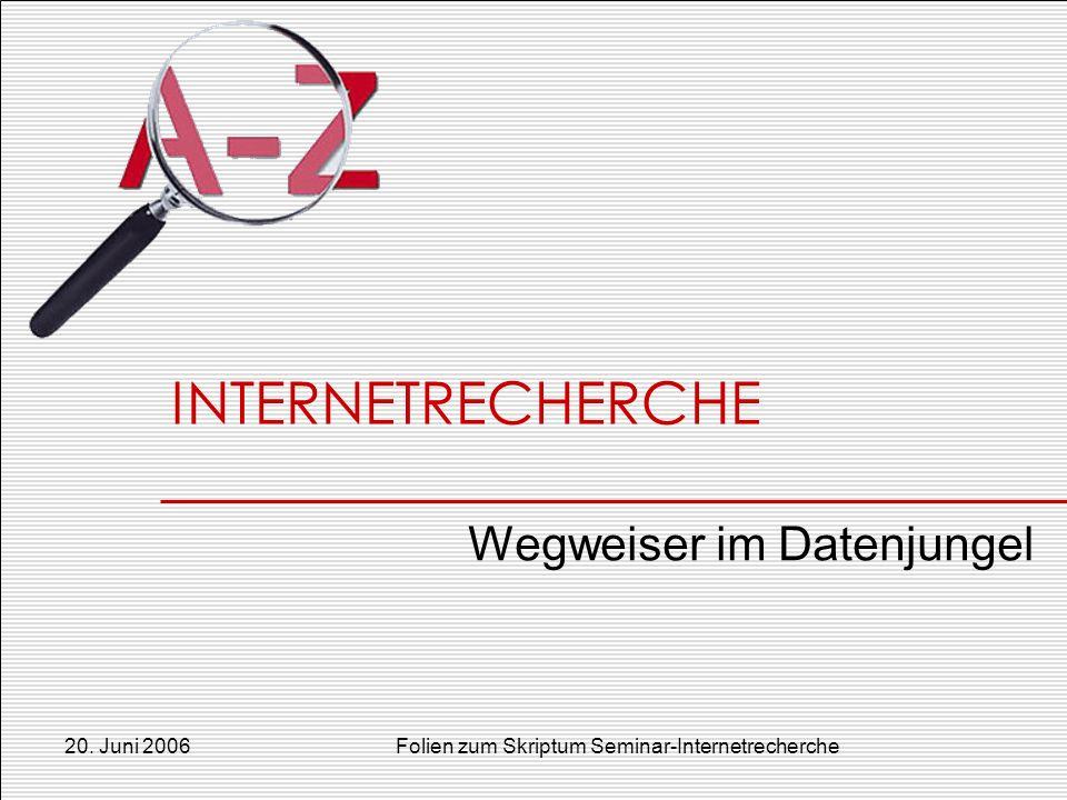 20. Juni 2006Folien zum Skriptum Seminar-Internetrecherche INTERNETRECHERCHE Wegweiser im Datenjungel