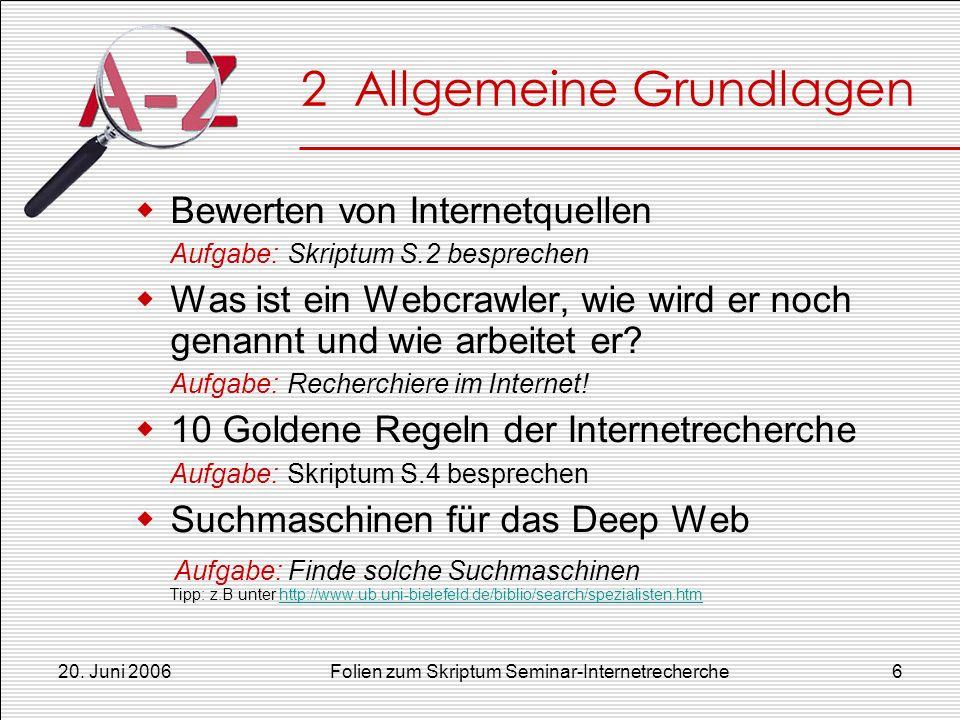 20. Juni 2006Folien zum Skriptum Seminar-Internetrecherche6 2 Allgemeine Grundlagen Bewerten von Internetquellen Aufgabe: Skriptum S.2 besprechen Was