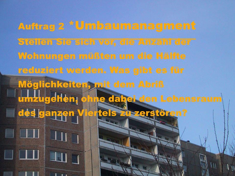 Auftrag 2 *Umbaumanagment Stellen Sie sich vor, die Anzahl der Wohnungen müßten um die Hälfte reduziert werden.