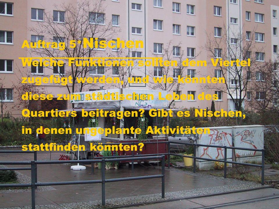 Auftrag 5* Nischen Welche Funktionen sollten dem Viertel zugefügt werden, und wie könnten diese zum städtischen Leben des Quartiers beitragen.