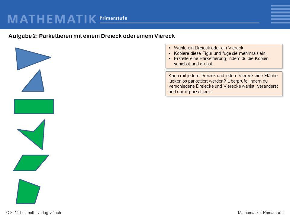 © 2014 Lehrmittelverlag ZürichMathematik 4 Primarstufe Wähle ein Dreieck oder ein Viereck. Kopiere diese Figur und füge sie mehrmals ein. Erstelle ein