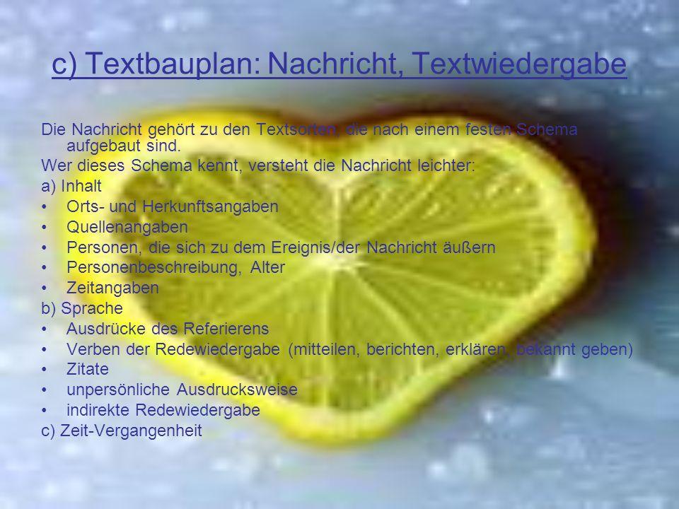 c) Textbauplan: Nachricht, Textwiedergabe Die Nachricht gehört zu den Textsorten, die nach einem festen Schema aufgebaut sind.