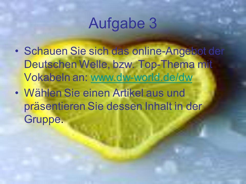 Aufgabe 3 Schauen Sie sich das online-Angebot der Deutschen Welle, bzw.