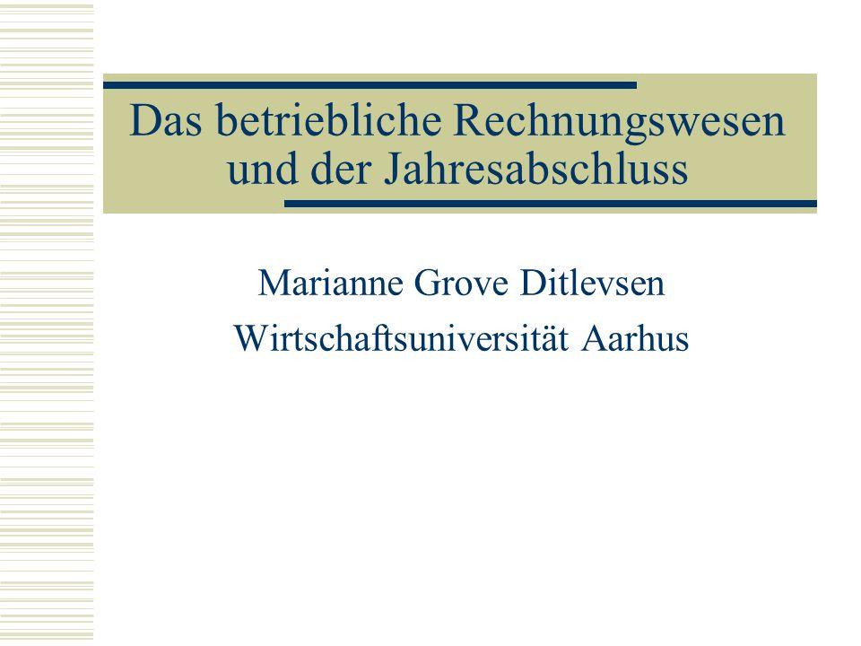 Das betriebliche Rechnungswesen und der Jahresabschluss Marianne Grove Ditlevsen Wirtschaftsuniversität Aarhus