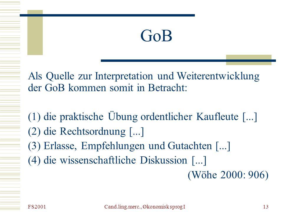 FS2001 Cand.ling.merc., Økonomisk sprog I13 GoB Als Quelle zur Interpretation und Weiterentwicklung der GoB kommen somit in Betracht: (1) die praktisc