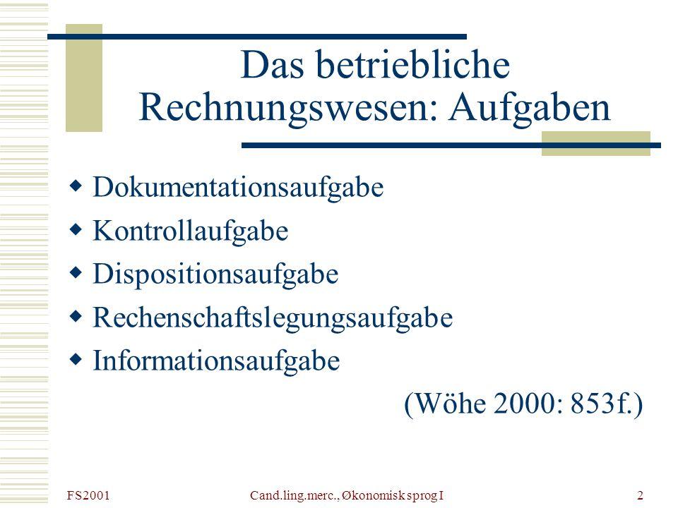 FS2001 Cand.ling.merc., Økonomisk sprog I2 Das betriebliche Rechnungswesen: Aufgaben Dokumentationsaufgabe Kontrollaufgabe Dispositionsaufgabe Rechens