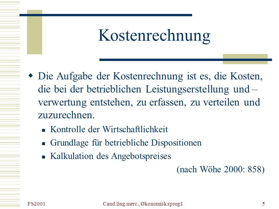 FS2001 Cand.ling.merc., Økonomisk sprog I5 Kostenrechnung Die Aufgabe der Kostenrechnung ist es, die Kosten, die bei der betrieblichen Leistungserstel