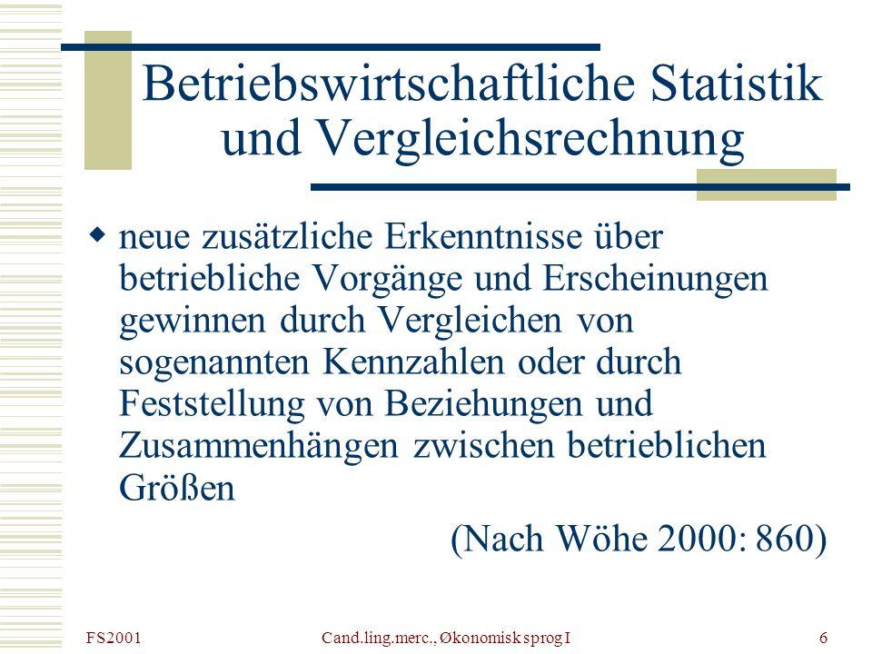 FS2001 Cand.ling.merc., Økonomisk sprog I6 Betriebswirtschaftliche Statistik und Vergleichsrechnung neue zusätzliche Erkenntnisse über betriebliche Vo