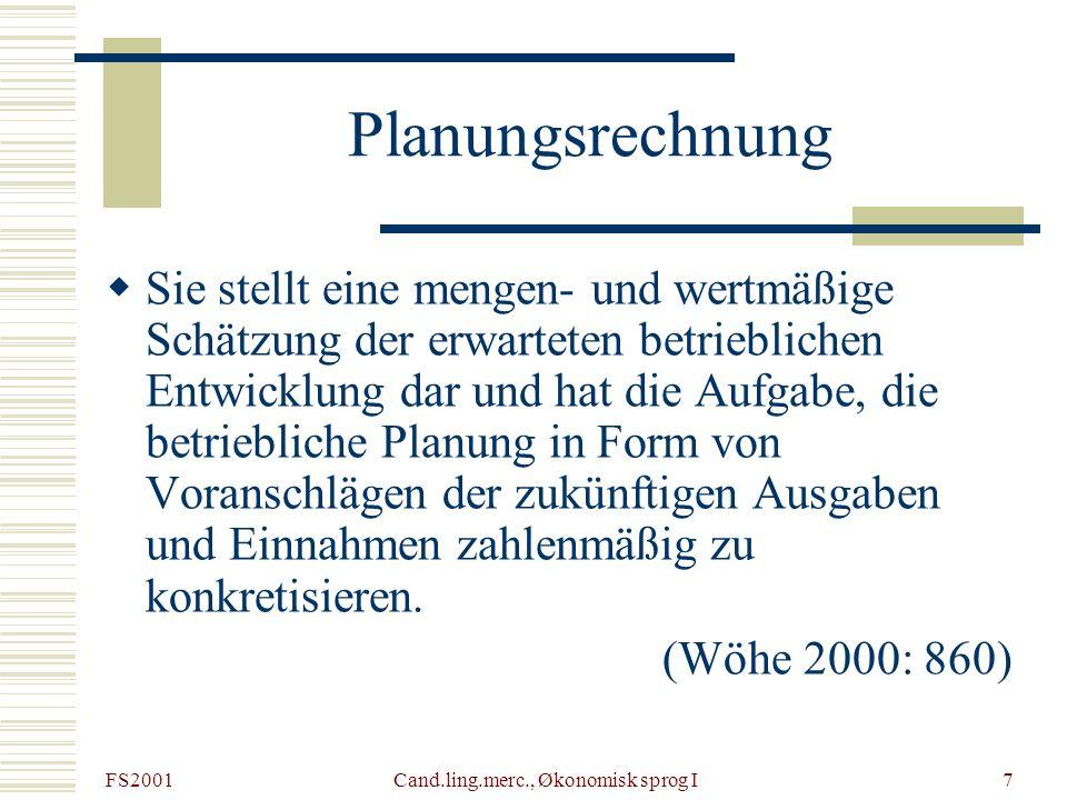 FS2001 Cand.ling.merc., Økonomisk sprog I7 Planungsrechnung Sie stellt eine mengen- und wertmäßige Schätzung der erwarteten betrieblichen Entwicklung