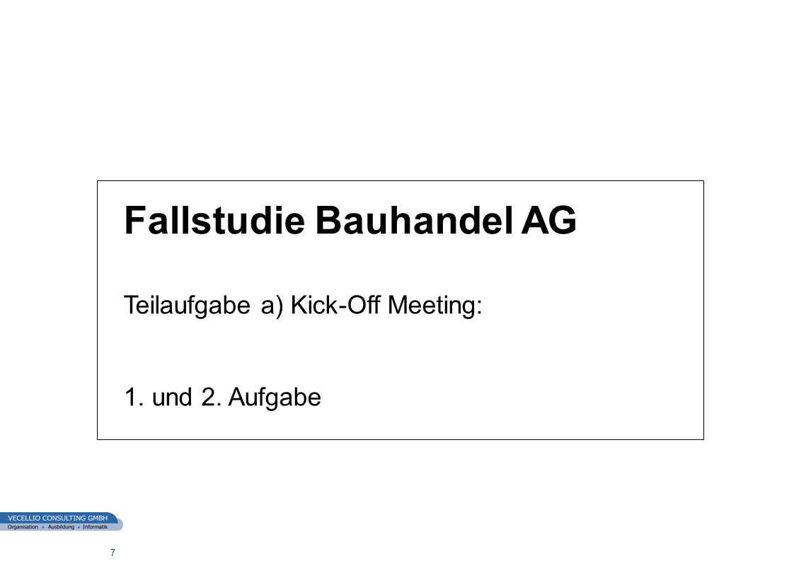wwgs1.ch 7 Fallstudie Bauhandel AG Teilaufgabe a) Kick-Off Meeting: 1. und 2. Aufgabe