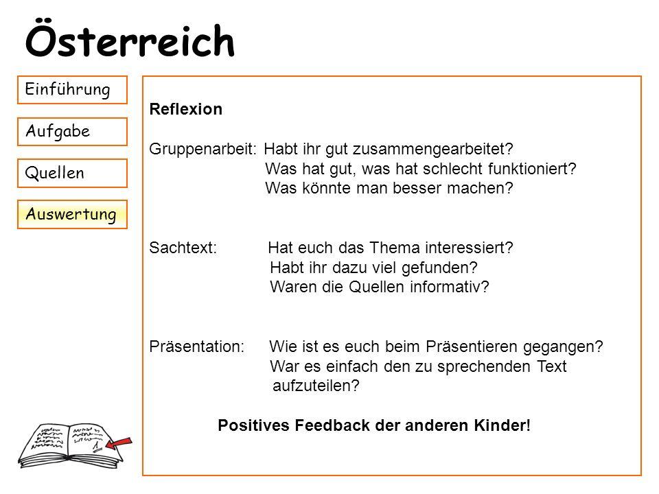 Einführung Aufgabe Quellen Auswertung Österreich Reflexion Gruppenarbeit: Habt ihr gut zusammengearbeitet? Was hat gut, was hat schlecht funktioniert?