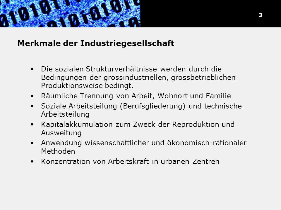 Merkmale der Industriegesellschaft Die sozialen Strukturverhältnisse werden durch die Bedingungen der grossindustriellen, grossbetrieblichen Produktio