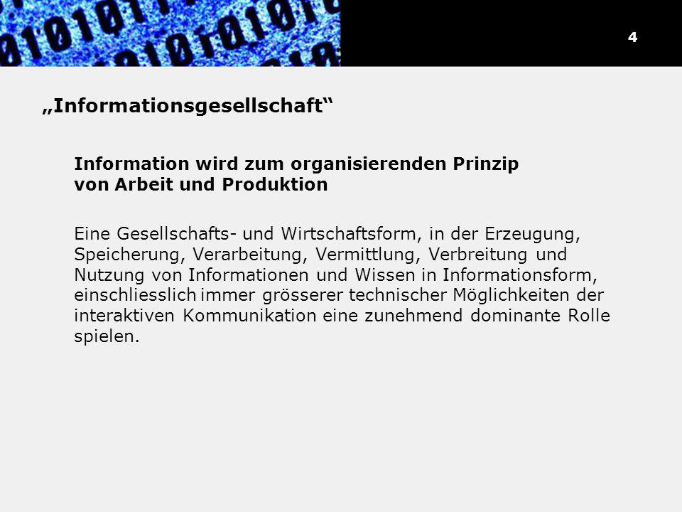 Informationsgesellschaft Information wird zum organisierenden Prinzip von Arbeit und Produktion Eine Gesellschafts- und Wirtschaftsform, in der Erzeug