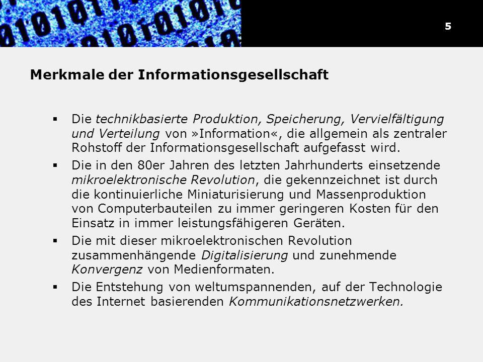 Merkmale der Informationsgesellschaft Die technikbasierte Produktion, Speicherung, Vervielfältigung und Verteilung von »Information«, die allgemein al