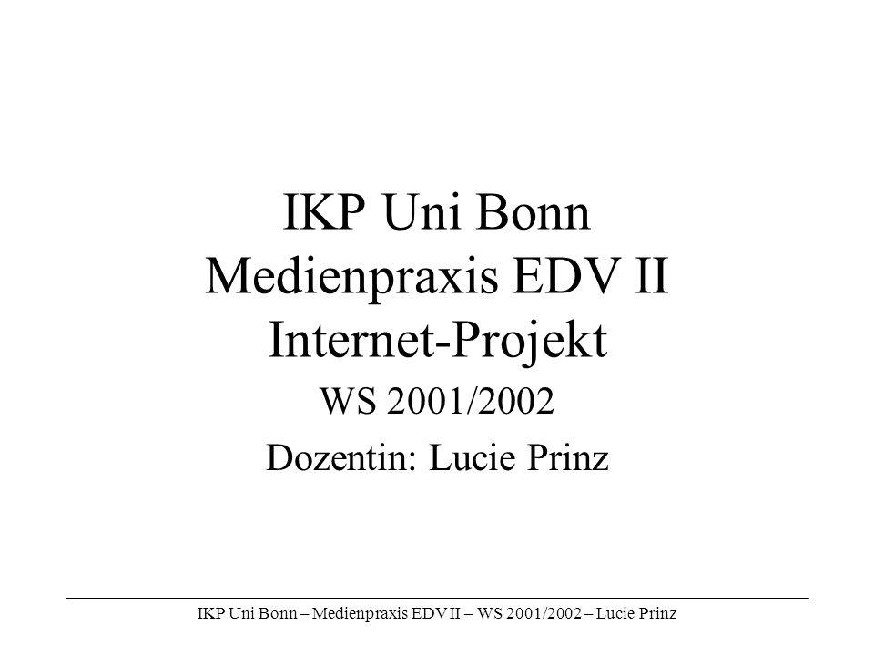 IKP Uni Bonn – Medienpraxis EDV II – WS 2001/2002 – Lucie Prinz IKP Uni Bonn Medienpraxis EDV II Internet-Projekt WS 2001/2002 Dozentin: Lucie Prinz
