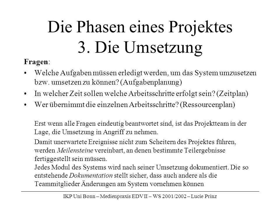 IKP Uni Bonn – Medienpraxis EDV II – WS 2001/2002 – Lucie Prinz Die Phasen eines Projektes 3. Die Umsetzung Fragen: Welche Aufgaben müssen erledigt we