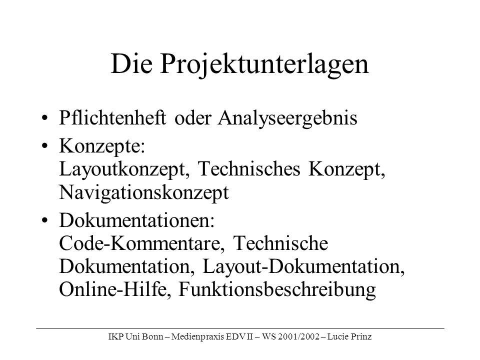 IKP Uni Bonn – Medienpraxis EDV II – WS 2001/2002 – Lucie Prinz Die Projektunterlagen Pflichtenheft oder Analyseergebnis Konzepte: Layoutkonzept, Tech