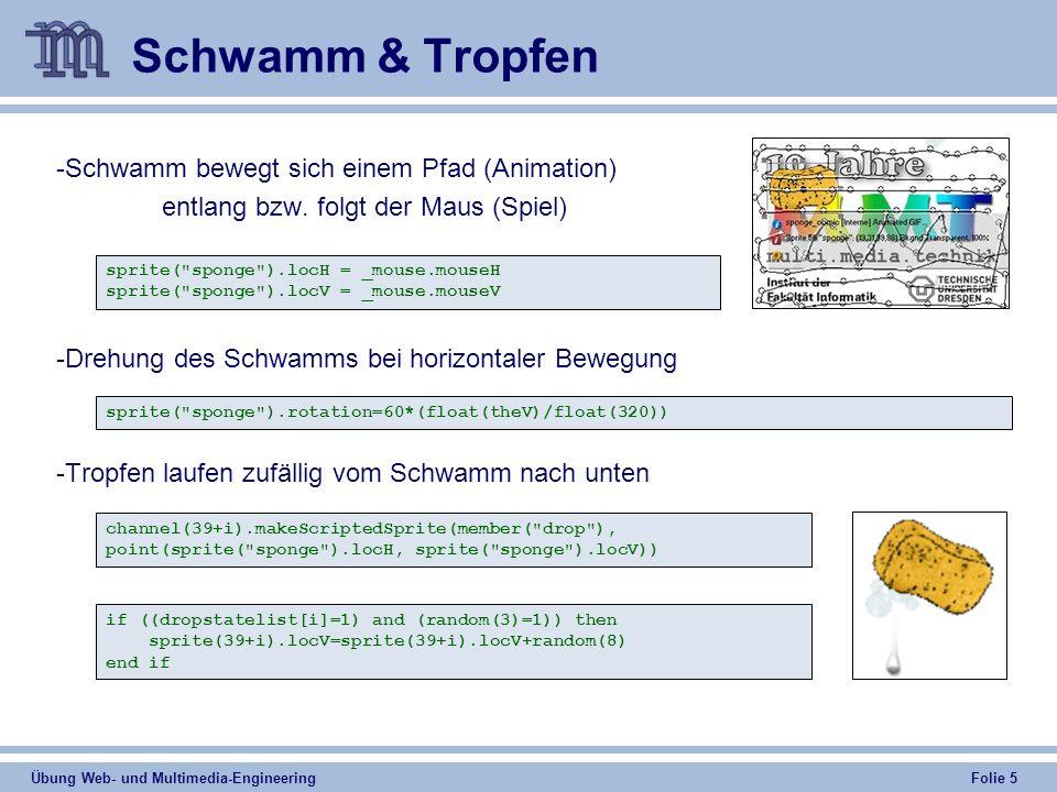 Übung Web- und Multimedia-Engineering Folie 5 Schwamm & Tropfen -Schwamm bewegt sich einem Pfad (Animation) entlang bzw.