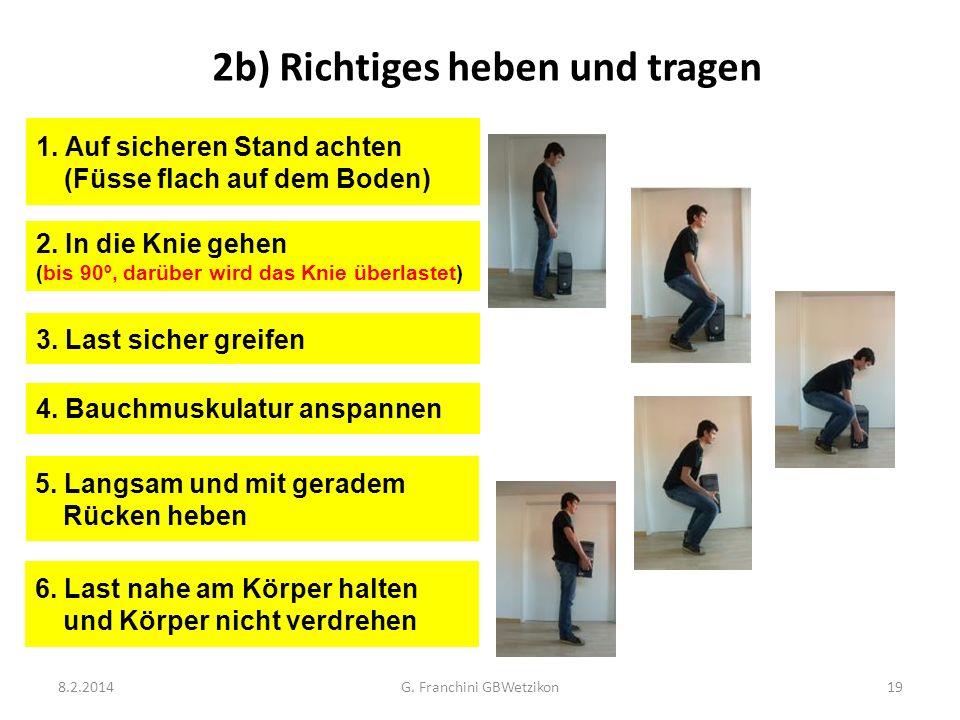 2b) Richtiges heben und tragen 2. In die Knie gehen (bis 90º, darüber wird das Knie überlastet) 1. Auf sicheren Stand achten (Füsse flach auf dem Bode